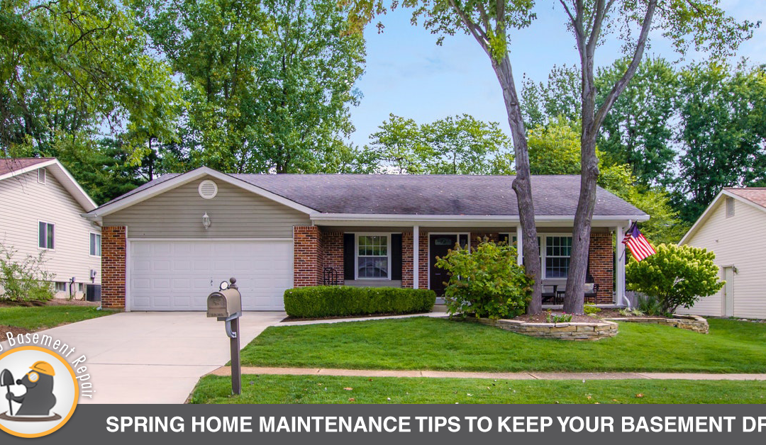 Spring Home Maintenance Tips to Keep Your Basement Dry