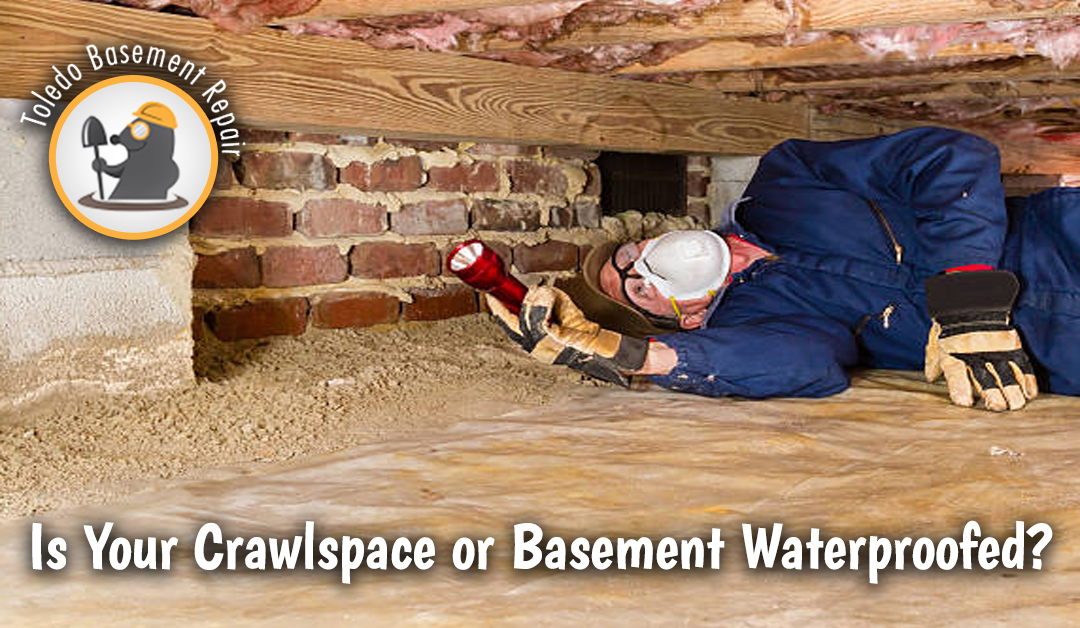 Is Your Crawlspace or Basement Waterproofed?